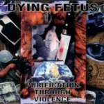 Dying Fetus: Purification Through Violence
