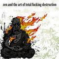 Total Fucking Destruction: Zen and the art of total fucken destruction