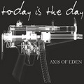 Today Is The Day: Axis of Eden