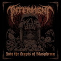 Interment: Into the crypts of blasphemy